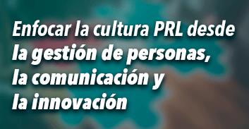 Enfocar la cultura PRL desde la gestión de personas, la comunicación y la innovación