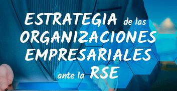 ESTRATEGIA DE LAS ORGANIZACIONES EMPRESARIALES ANTE LA RSE