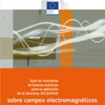 Guía para la aplicación del Real Decreto 299/2016 sobre campos electromagnéticos de la Comisión Europea.