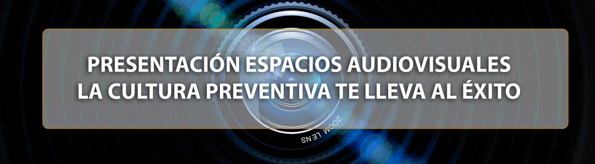 PRESENTACIÓN ESPACIOS AUDIOVISUALES COMPÁRTELO PRL Y LA CULTURA PREVENTIVA TE LLEVA AL ÉXITO